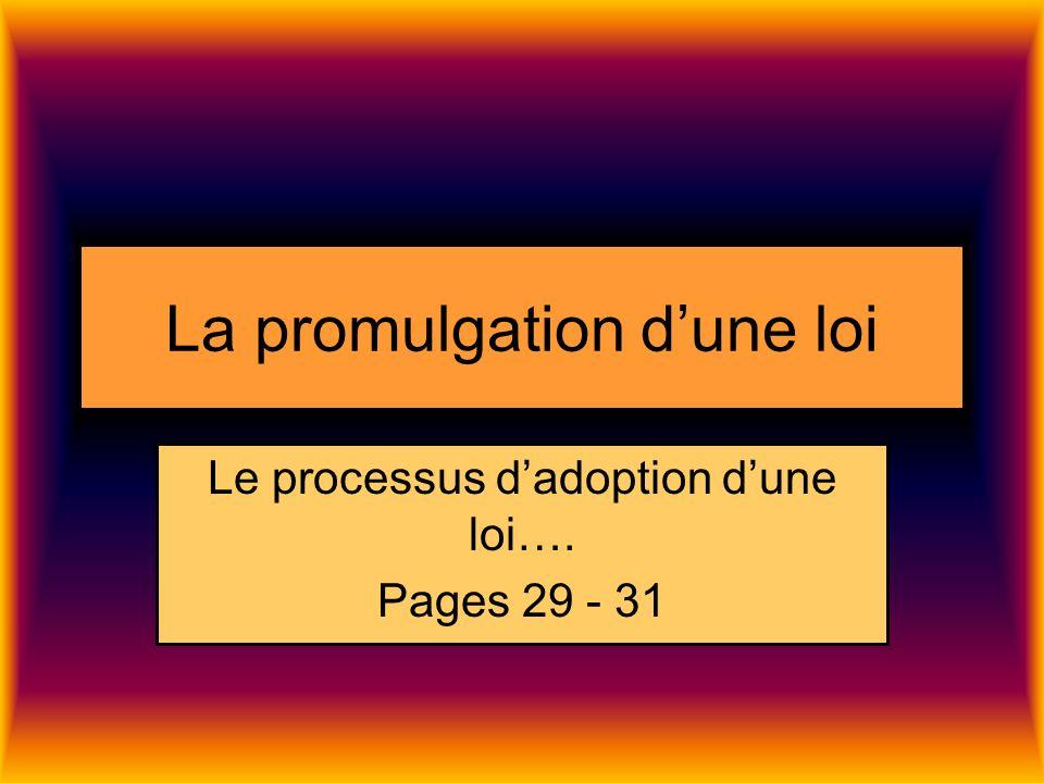 La promulgation dune loi Le processus dadoption dune loi…. Pages 29 - 31