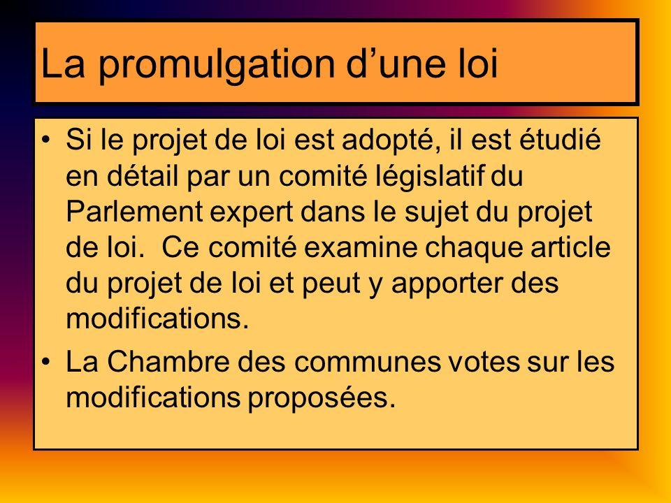 La promulgation dune loi Si le projet de loi est adopté, il est étudié en détail par un comité législatif du Parlement expert dans le sujet du projet de loi.