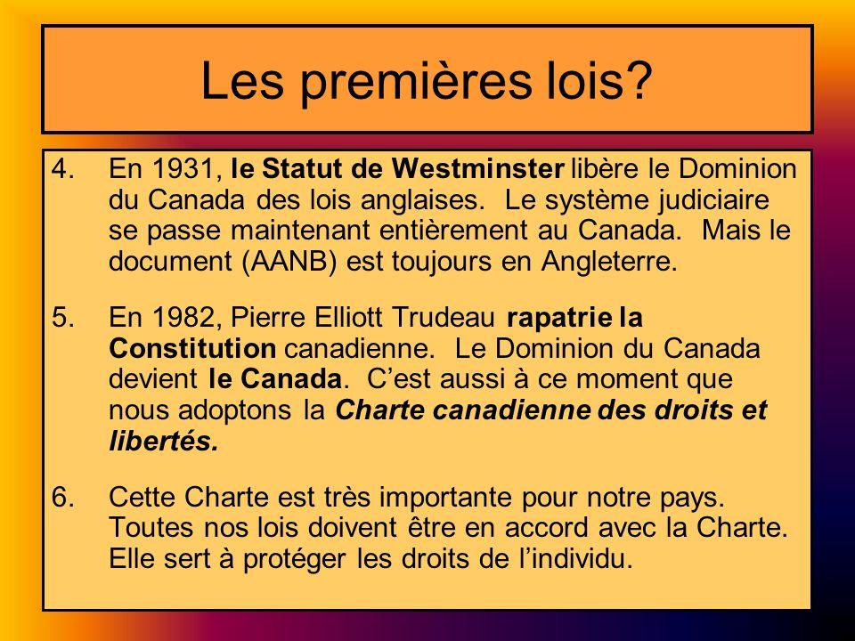 Les premières lois? 4.En 1931, le Statut de Westminster libère le Dominion du Canada des lois anglaises. Le système judiciaire se passe maintenant ent