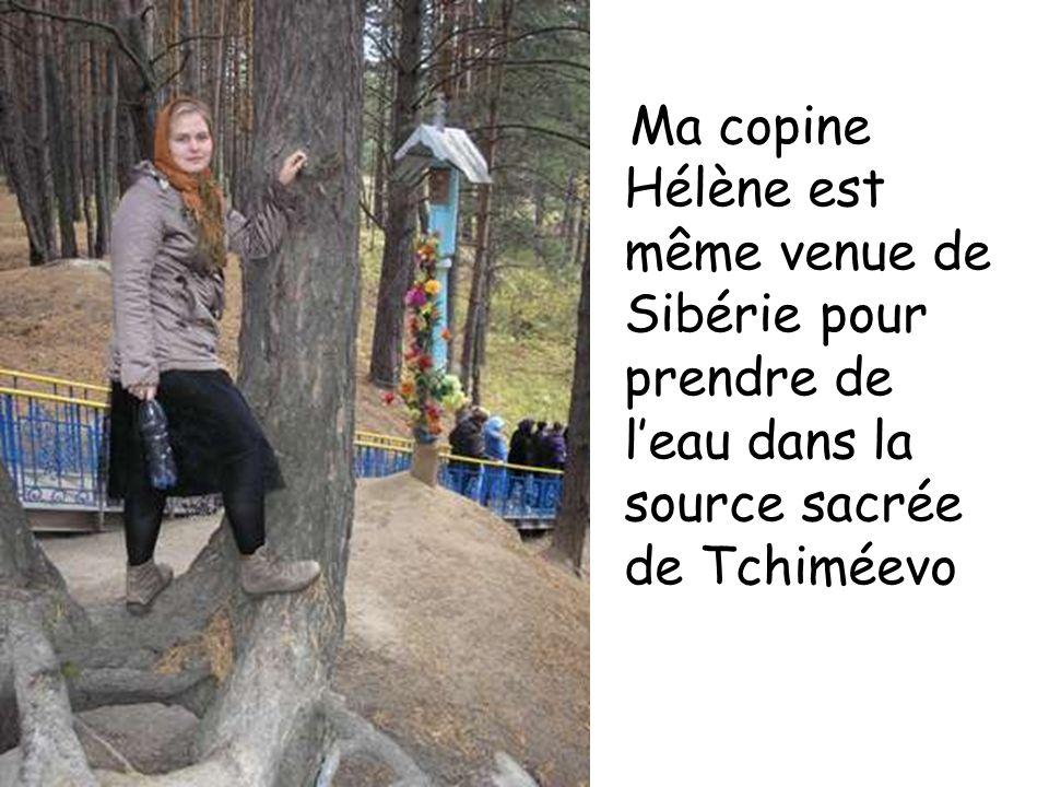 Ma copine Hélène est même venue de Sibérie pour prendre de leau dans la source sacrée de Tchiméevo