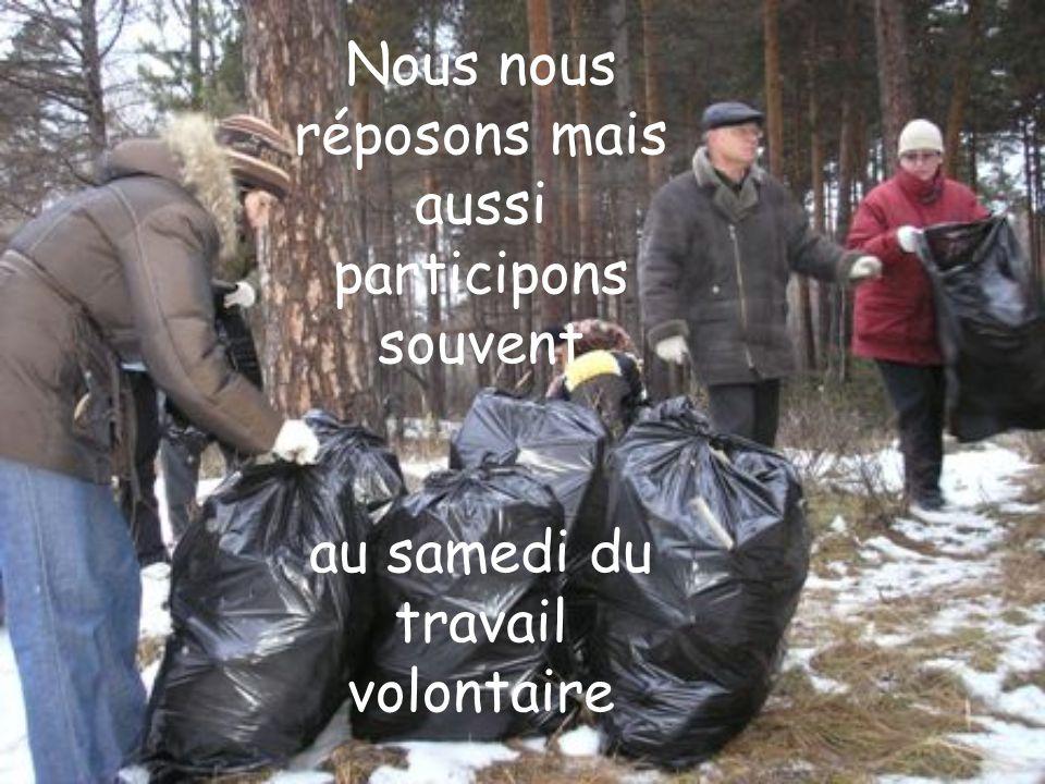 Nous nous réposons mais aussi participons souvent au samedi du travail volontaire