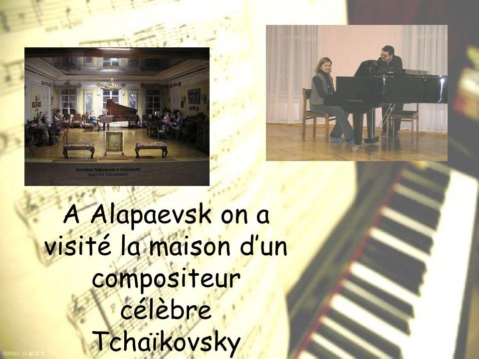 A Alapaevsk on a visité la maison dun compositeur célèbre Tchaïkovsky