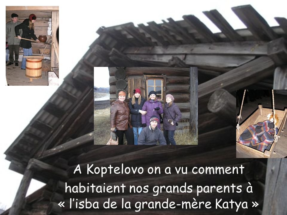 A Koptelovo on a vu comment habitaient nos grands parents à « lisba de la grande-mère Katya »
