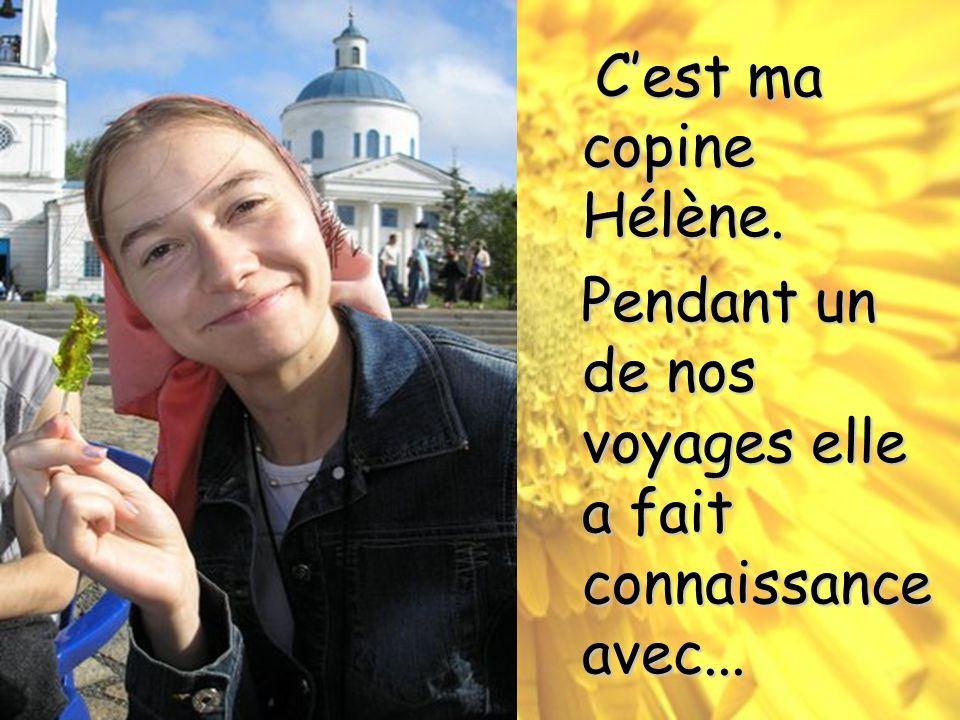 Cest ma copine Hélène. Cest ma copine Hélène. Pendant un de nos voyages elle a fait connaissance avec... Pendant un de nos voyages elle a fait connais