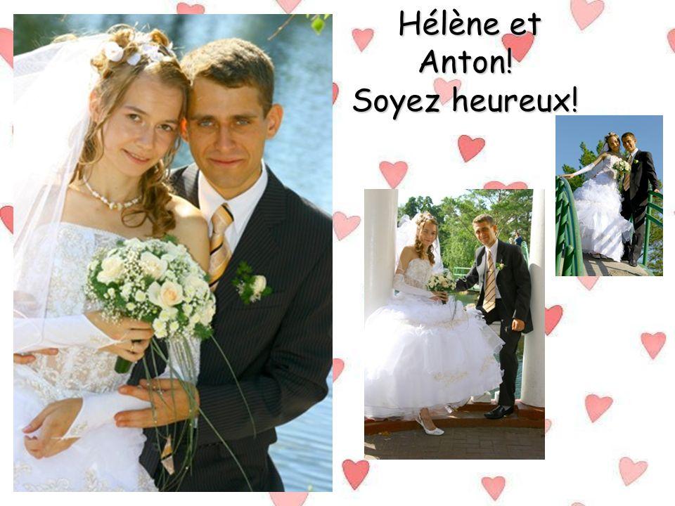 Hélène et Anton! Soyez heureux! Hélène et Anton! Soyez heureux!