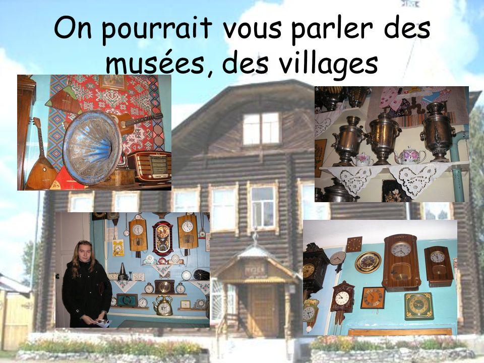 On pourrait vous parler des musées, des villages