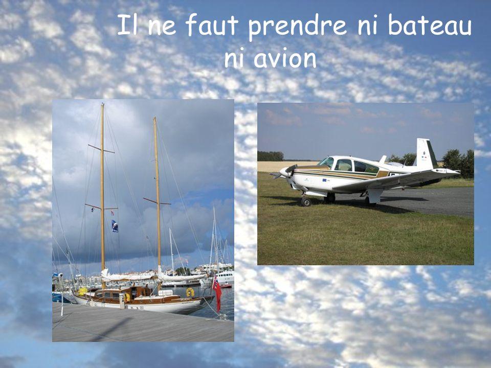 Il ne faut prendre ni bateau ni avion