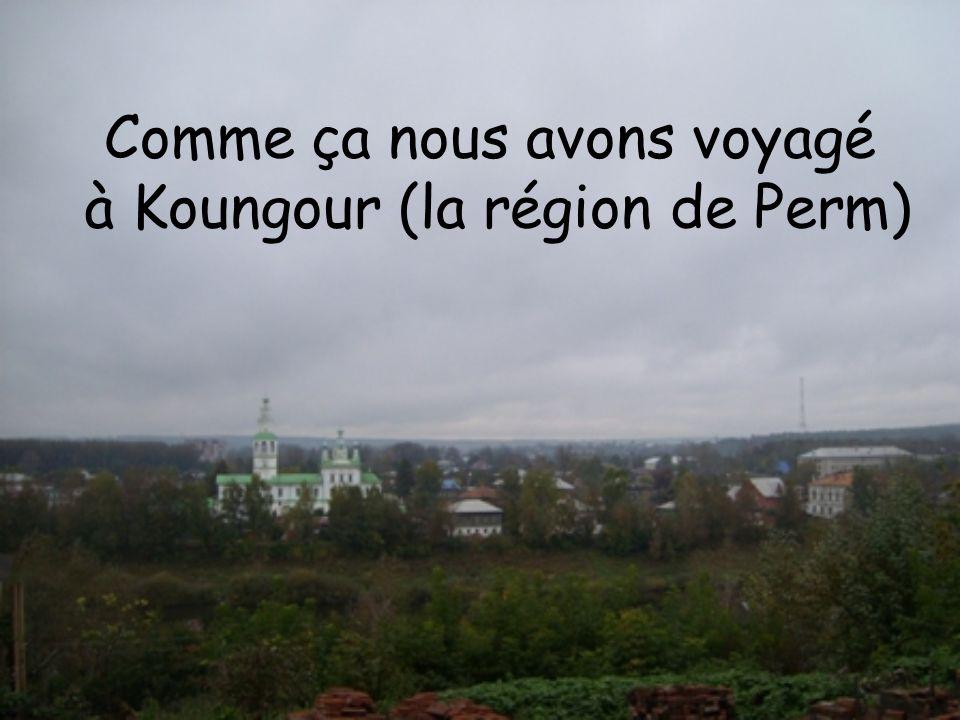 Comme ça nous avons voyagé à Koungour (la région de Perm)