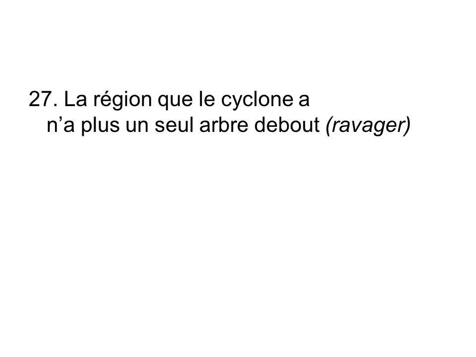 27. La région que le cyclone a na plus un seul arbre debout (ravager)