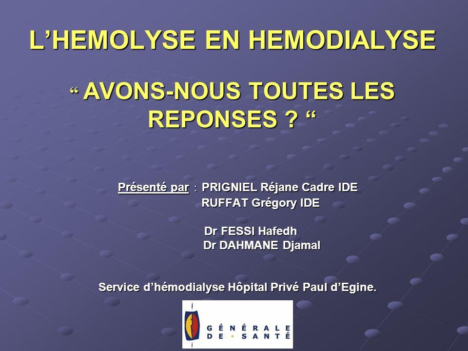 LHEMOLYSE EN HEMODIALYSE AVONS-NOUS TOUTES LES REPONSES ? LHEMOLYSE EN HEMODIALYSE AVONS-NOUS TOUTES LES REPONSES ? Présenté par : PRIGNIEL Réjane Cad