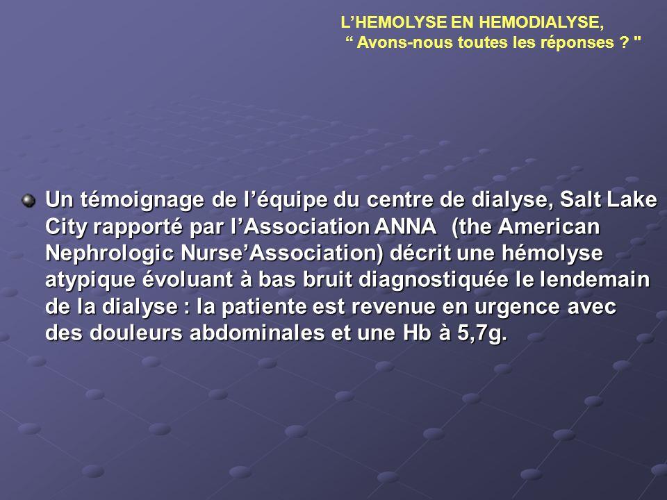 Un témoignage de léquipe du centre de dialyse, Salt Lake City rapporté par lAssociation ANNA (the American Nephrologic NurseAssociation) décrit une hé