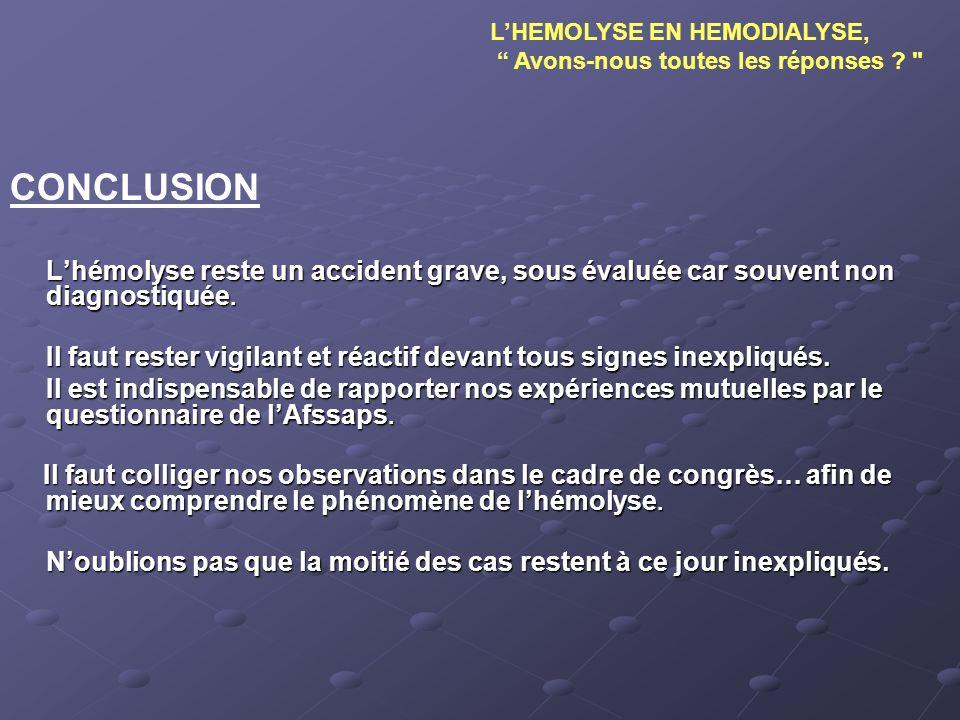 CONCLUSION Lhémolyse reste un accident grave, sous évaluée car souvent non diagnostiquée. Il faut rester vigilant et réactif devant tous signes inexpl