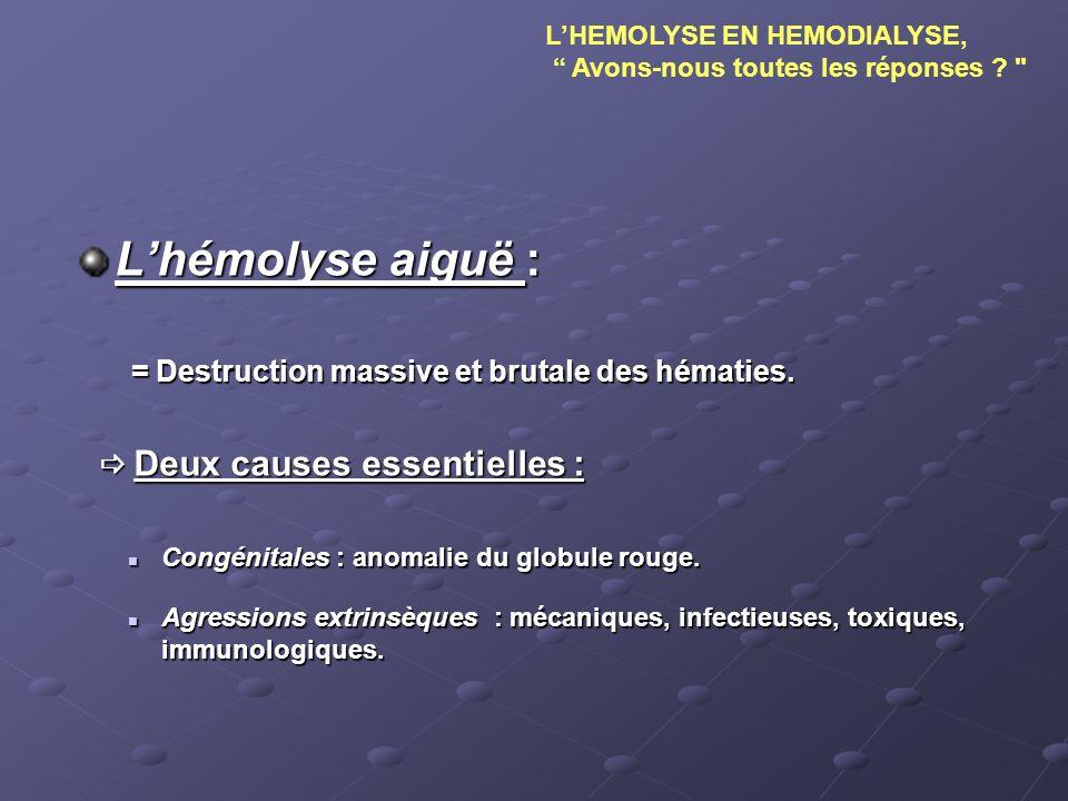 Les causes de lhémolyse en hémodialyse : * Agressions toxiques : * Agressions toxiques : - Désinfectant dans le dialysat.