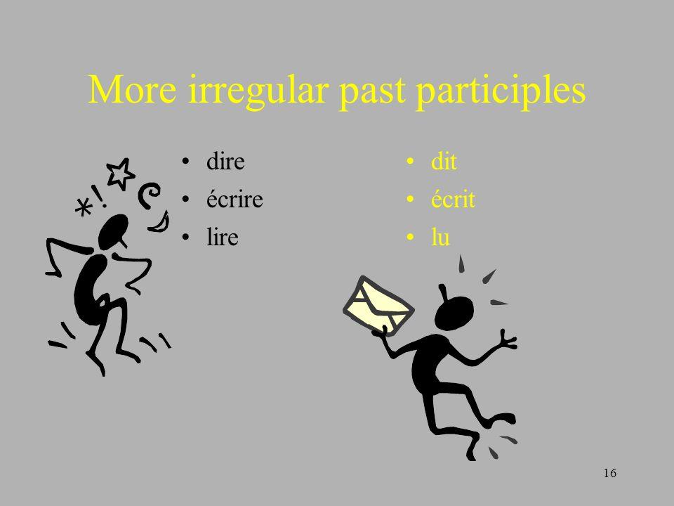 16 More irregular past participles dire écrire lire dit écrit lu