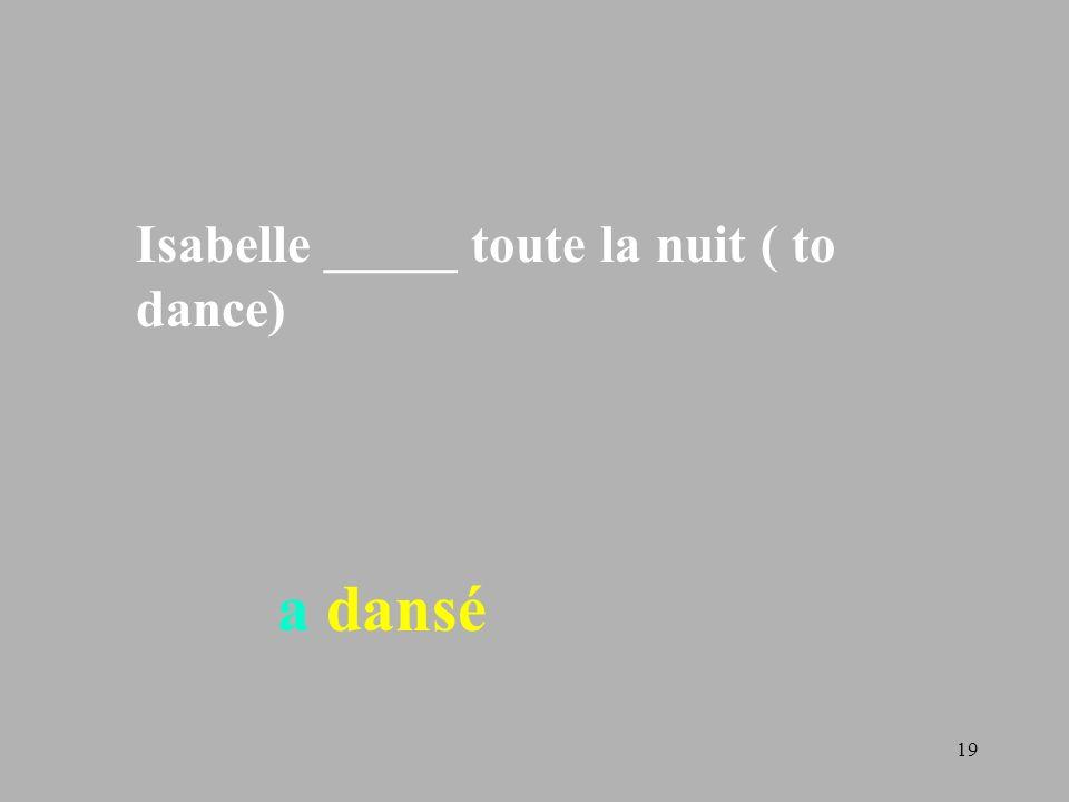 19 Isabelle _____ toute la nuit ( to dance) a dansé