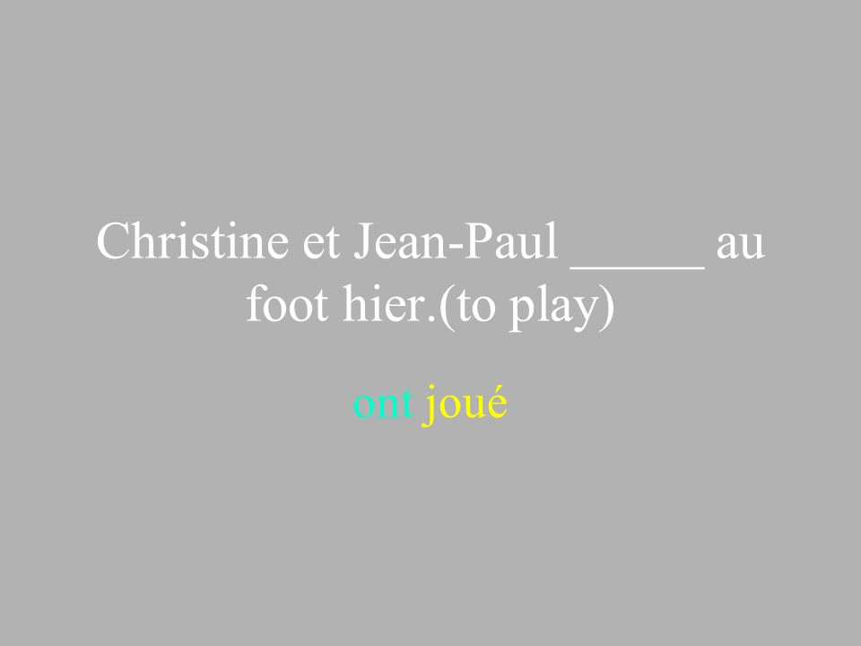 Christine et Jean-Paul _____ au foot hier.(to play) ont joué