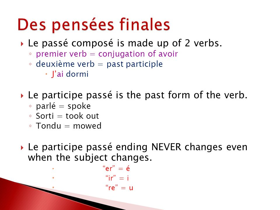 Le passé composé is made up of 2 verbs.