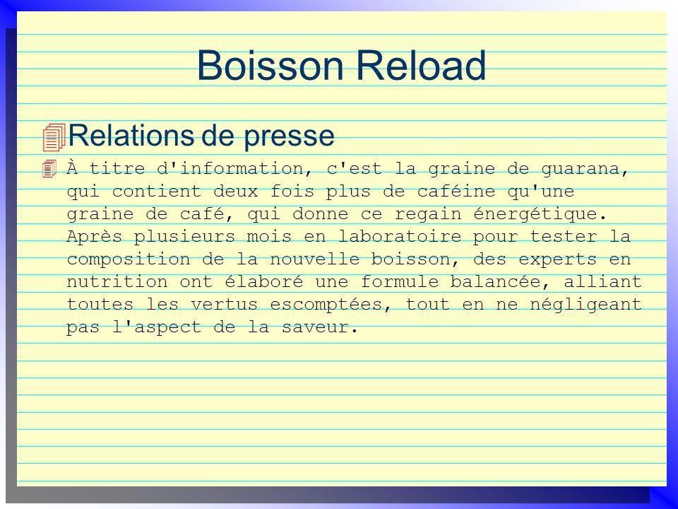 Boisson Reload Relations de presse 4 À titre d information, c est la graine de guarana, qui contient deux fois plus de caféine qu une graine de café, qui donne ce regain énergétique.