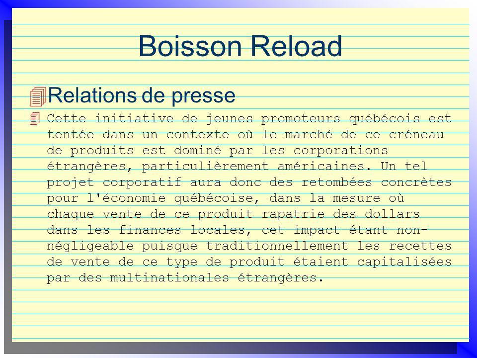 Boisson Reload Relations de presse 4 Cette initiative de jeunes promoteurs québécois est tentée dans un contexte où le marché de ce créneau de produits est dominé par les corporations étrangères, particulièrement américaines.