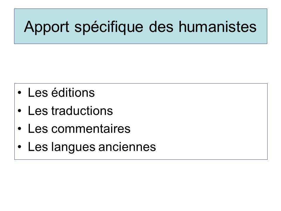 Apport spécifique des humanistes Les éditions Les traductions Les commentaires Les langues anciennes