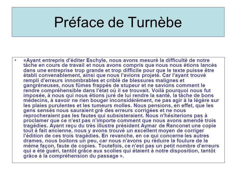 Préface de Turnèbe «Ayant entrepris d'éditer Eschyle, nous avons mesuré la difficulté de notre tâche en cours de travail et nous avons compris que nou