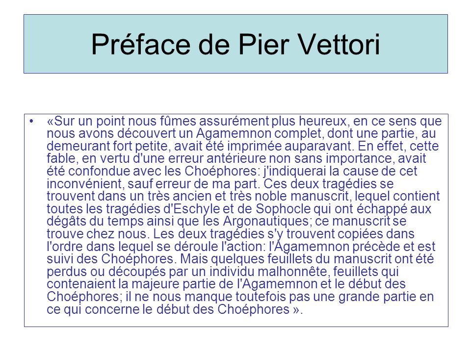 Préface de Pier Vettori «Sur un point nous fûmes assurément plus heureux, en ce sens que nous avons découvert un Agamemnon complet, dont une partie, a