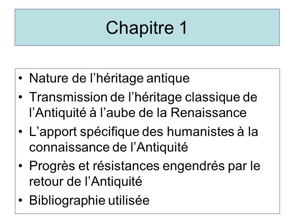 Chapitre 1 Nature de lhéritage antique Transmission de lhéritage classique de lAntiquité à laube de la Renaissance Lapport spécifique des humanistes à