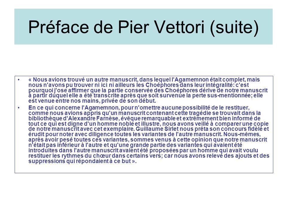 Préface de Pier Vettori (suite) « Nous avions trouvé un autre manuscrit, dans lequel l'Agamemnon était complet, mais nous n'avons pu trouver ni ici ni