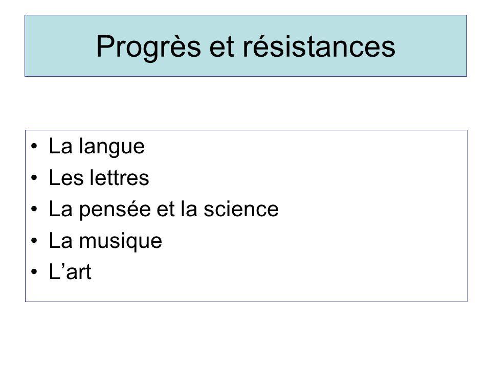 Progrès et résistances La langue Les lettres La pensée et la science La musique Lart