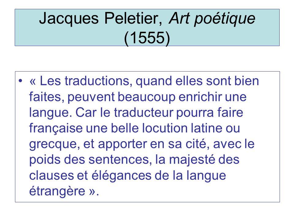 Jacques Peletier, Art poétique (1555) « Les traductions, quand elles sont bien faites, peuvent beaucoup enrichir une langue. Car le traducteur pourra