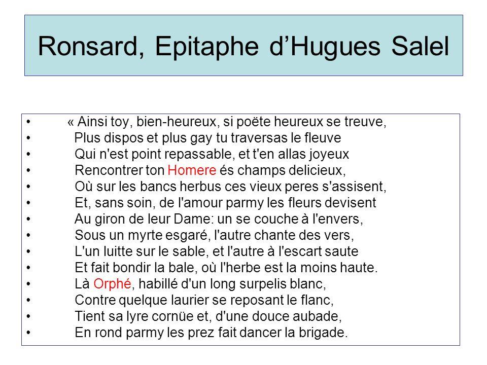 Ronsard, Epitaphe dHugues Salel « Ainsi toy, bien-heureux, si poëte heureux se treuve, Plus dispos et plus gay tu traversas le fleuve Qui n'est point