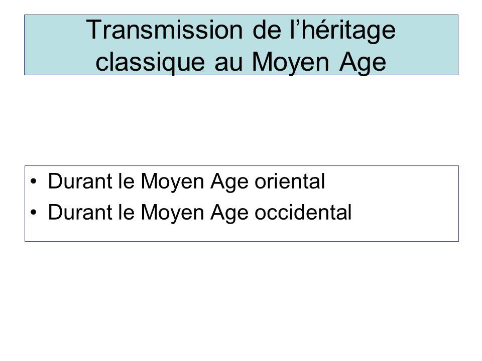 Transmission de lhéritage classique au Moyen Age Durant le Moyen Age oriental Durant le Moyen Age occidental