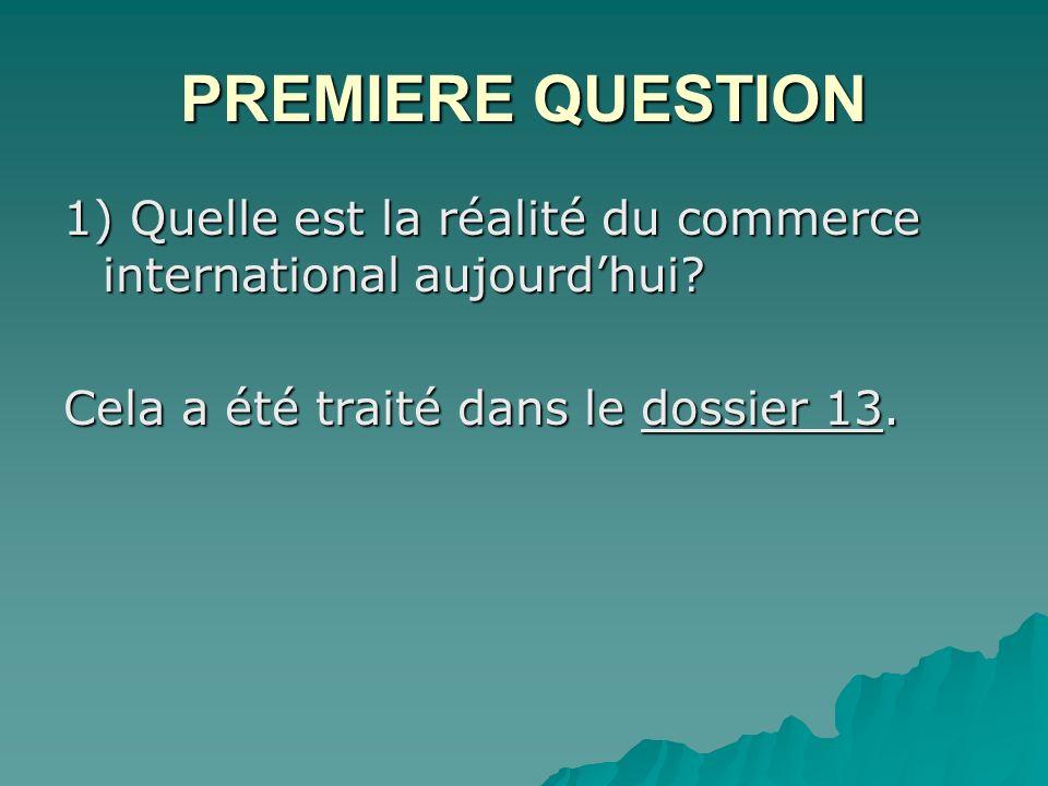PREMIERE QUESTION 1) Quelle est la réalité du commerce international aujourdhui.