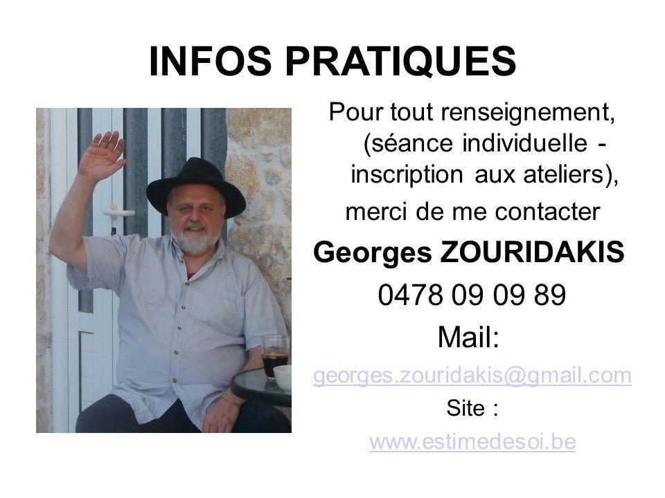 INFOS PRATIQUES Pour tout renseignement, (séance individuelle - inscription aux ateliers), merci de me contacter Georges ZOURIDAKIS 0478 09 09 89 Mail