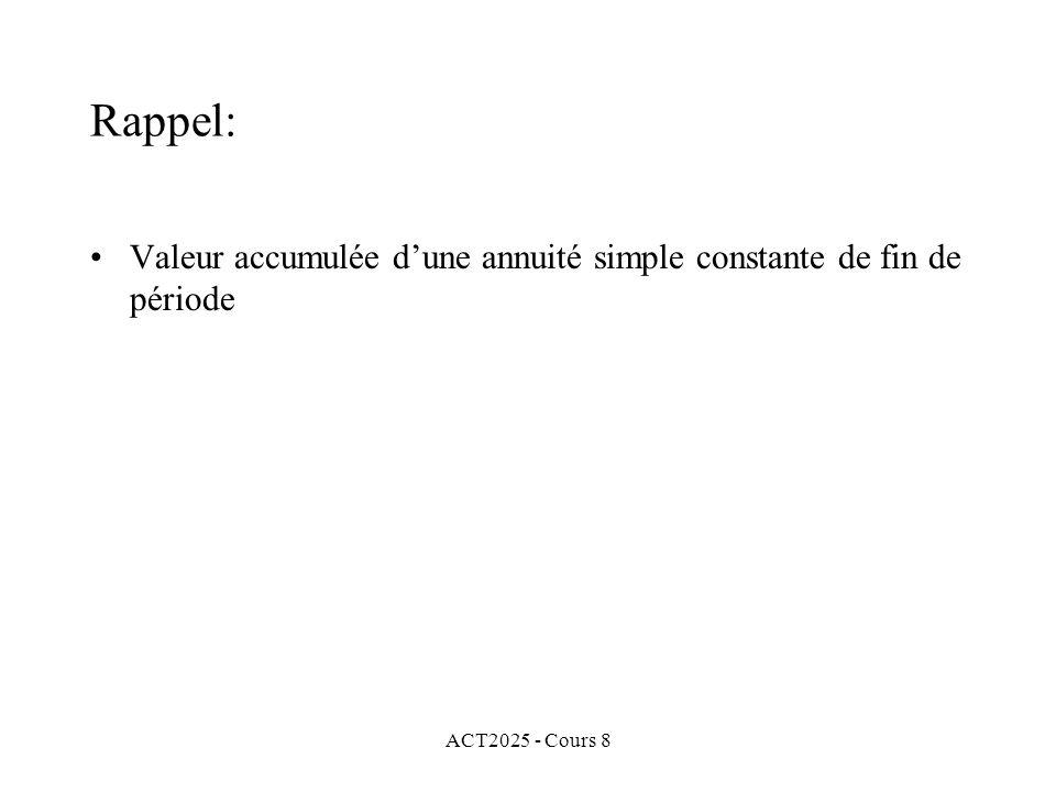 ACT2025 - Cours 8 Rappel: Valeur accumulée dune annuité simple constante de fin de période