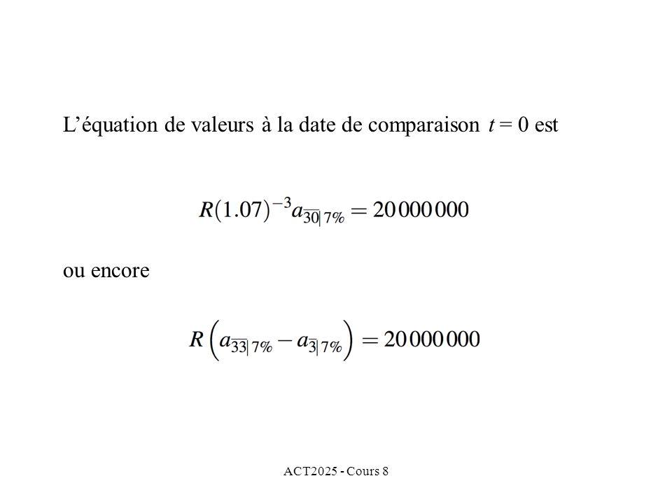 ACT2025 - Cours 8 ou encore Léquation de valeurs à la date de comparaison t = 0 est