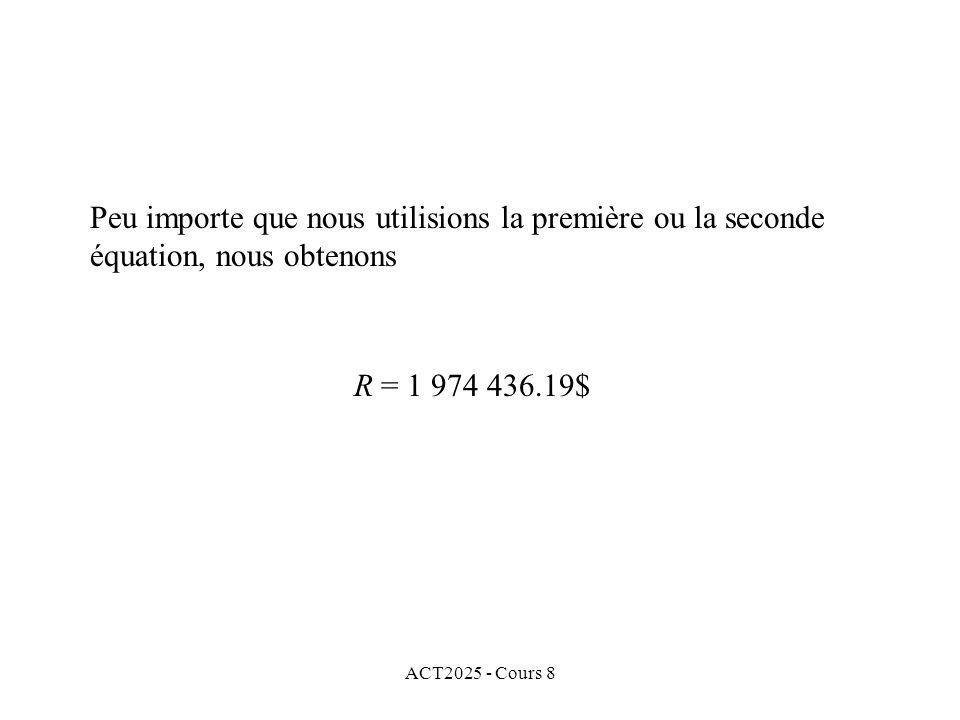 ACT2025 - Cours 8 Peu importe que nous utilisions la première ou la seconde équation, nous obtenons R = 1 974 436.19$