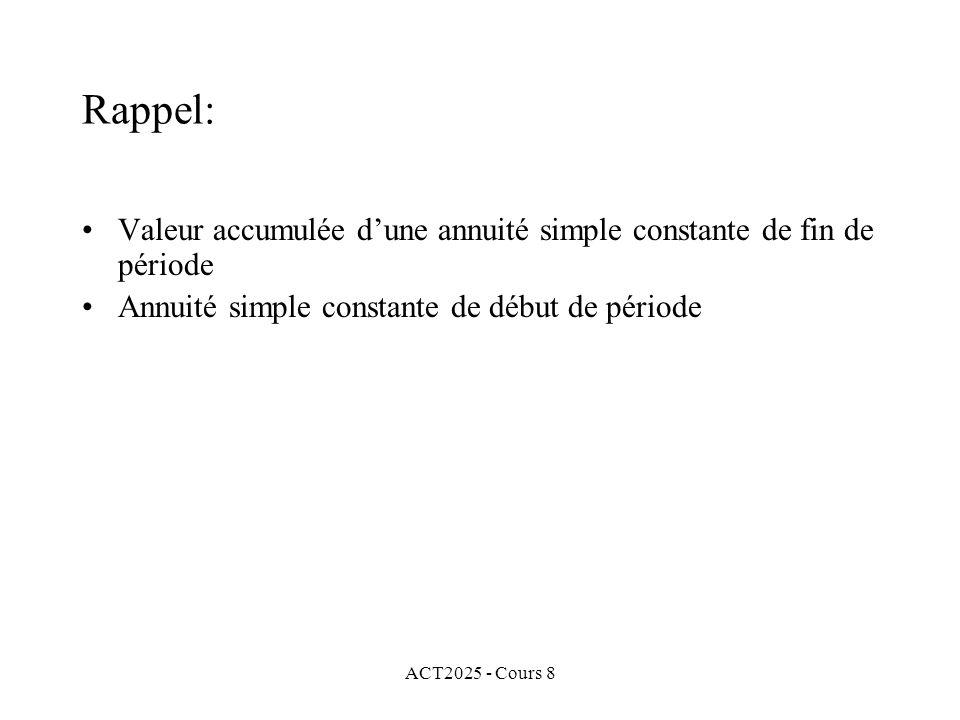 ACT2025 - Cours 8 Rappel: Valeur accumulée dune annuité simple constante de fin de période Annuité simple constante de début de période