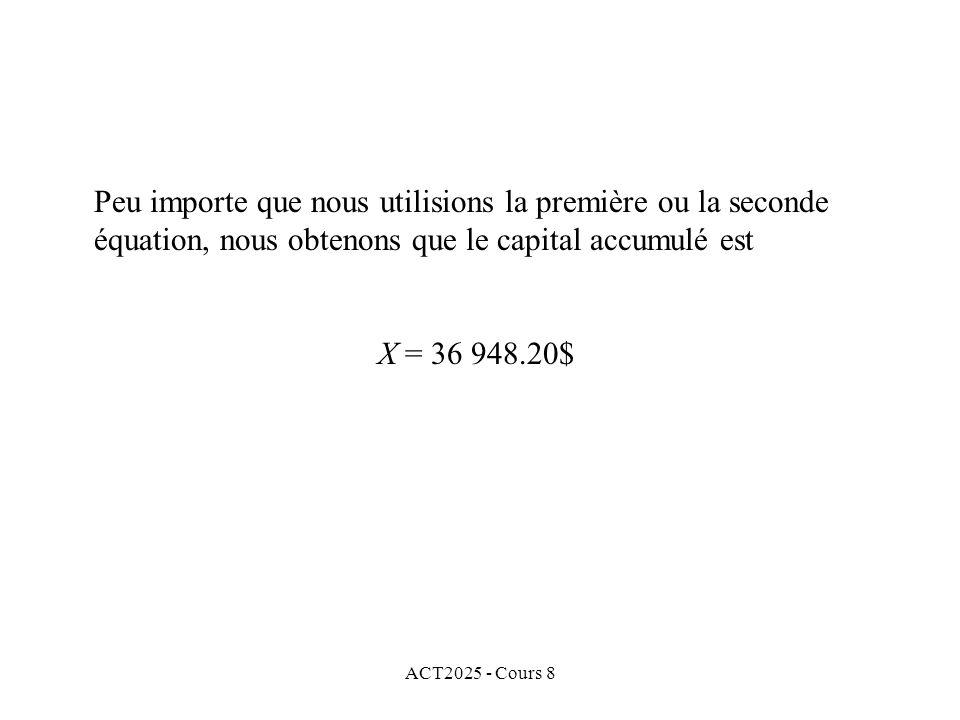 ACT2025 - Cours 8 Peu importe que nous utilisions la première ou la seconde équation, nous obtenons que le capital accumulé est X = 36 948.20$