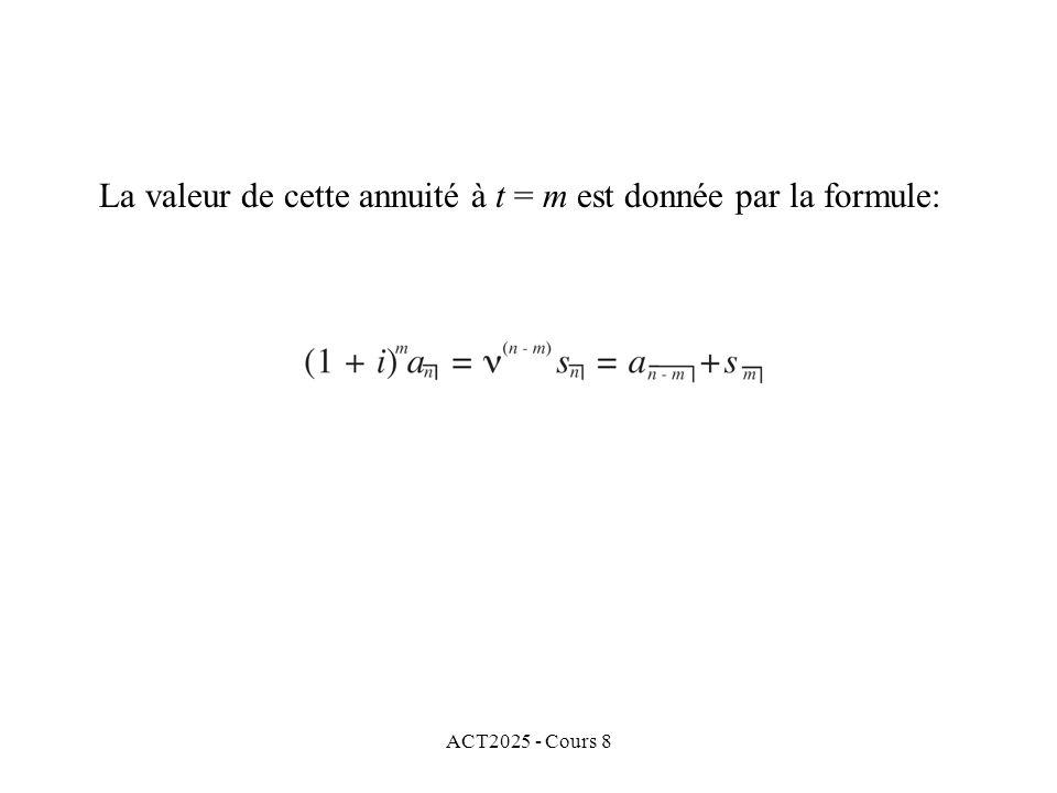ACT2025 - Cours 8 La valeur de cette annuité à t = m est donnée par la formule: