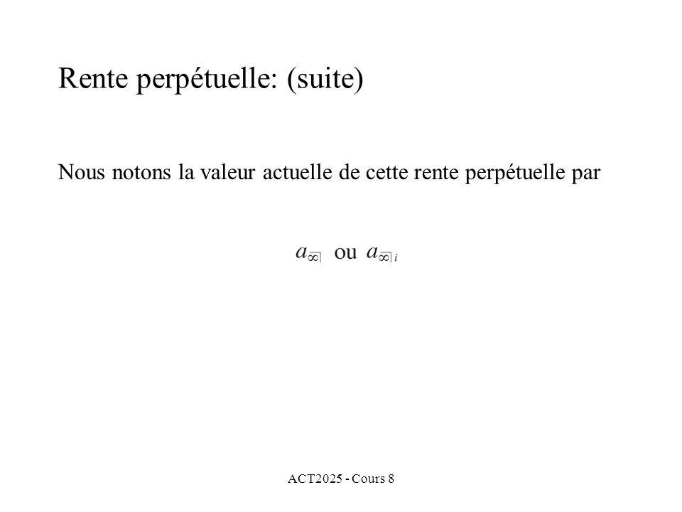 ACT2025 - Cours 8 Nous notons la valeur actuelle de cette rente perpétuelle par Rente perpétuelle: (suite)