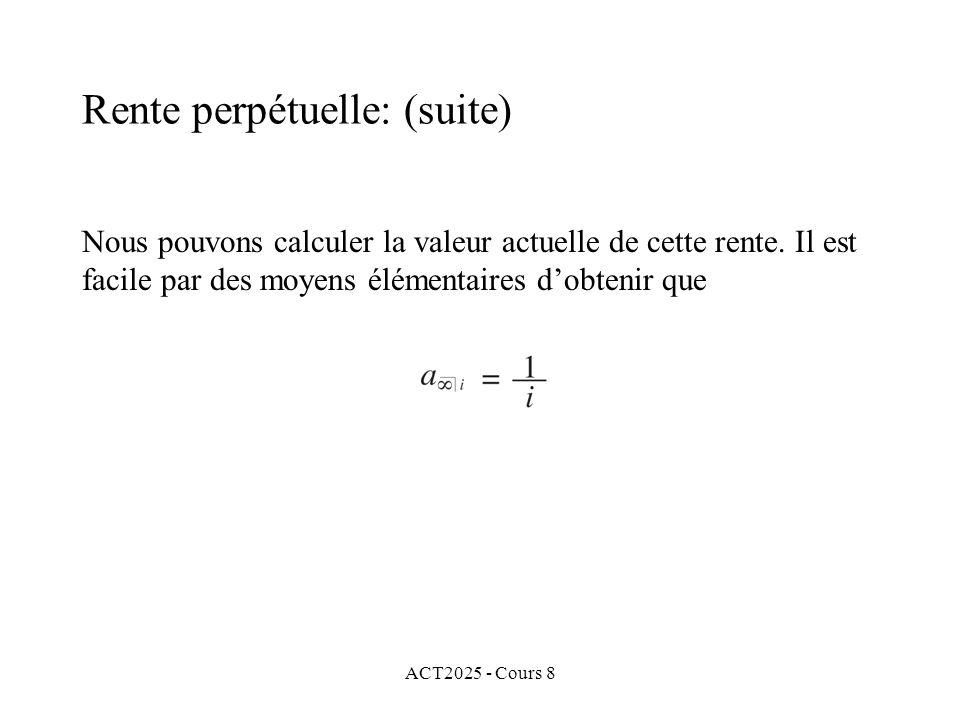 ACT2025 - Cours 8 Nous pouvons calculer la valeur actuelle de cette rente. Il est facile par des moyens élémentaires dobtenir que Rente perpétuelle: (