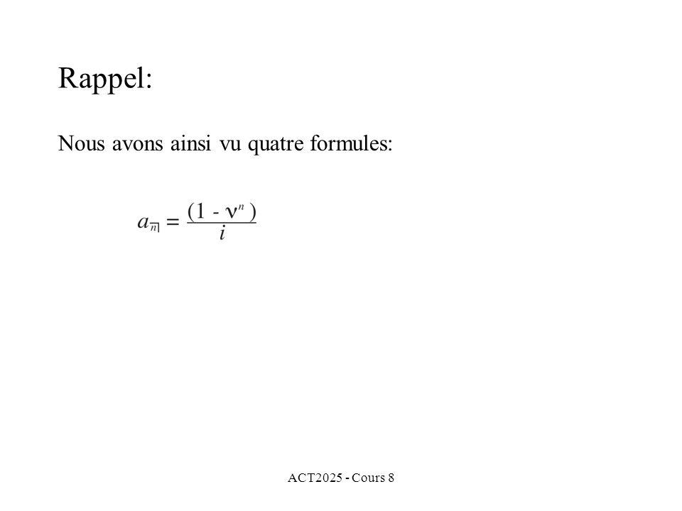 ACT2025 - Cours 8 Nous avons ainsi vu quatre formules: Rappel: