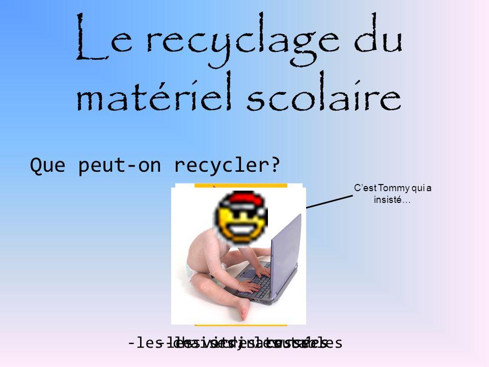 Le recyclage du matériel scolaire Que peut-on recycler? -les chaises, les tables-les vitres cassées-les ordinateurs Cest Tommy qui a insisté…