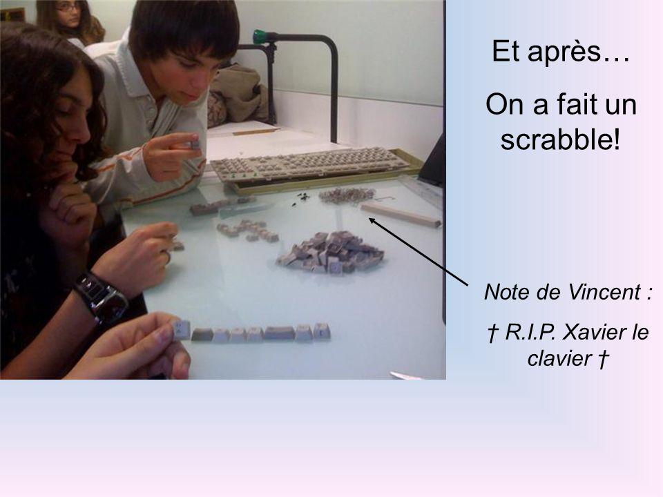 Et après… On a fait un scrabble! Note de Vincent : R.I.P. Xavier le clavier
