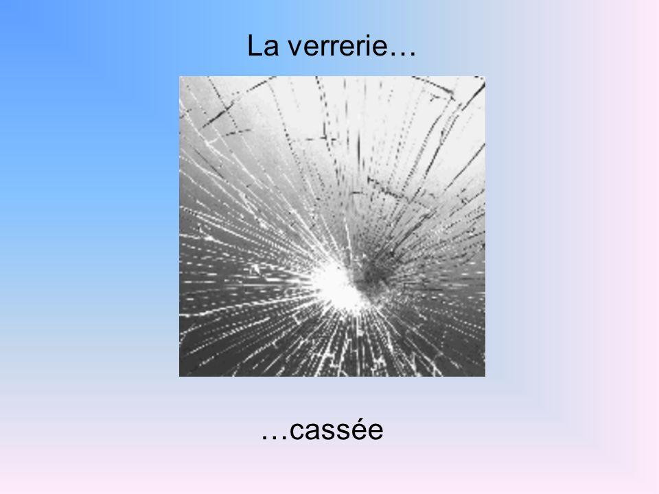 La verrerie… …cassée