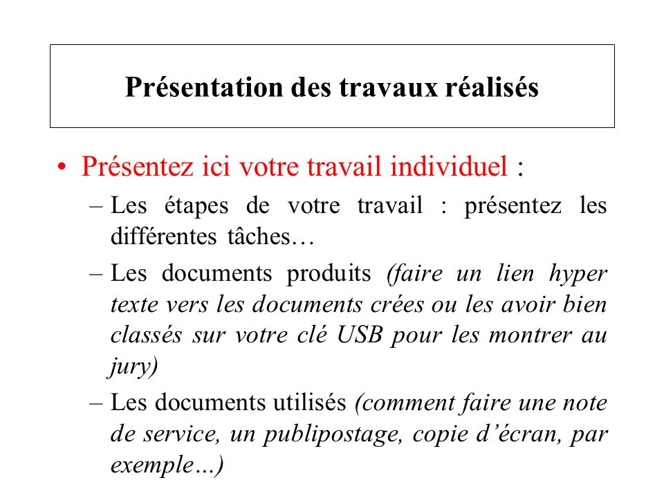 Présentez ici votre travail individuel : –Les étapes de votre travail : présentez les différentes tâches… –Les documents produits (faire un lien hyper