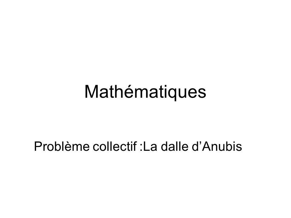 Mathématiques Problème collectif :La dalle dAnubis