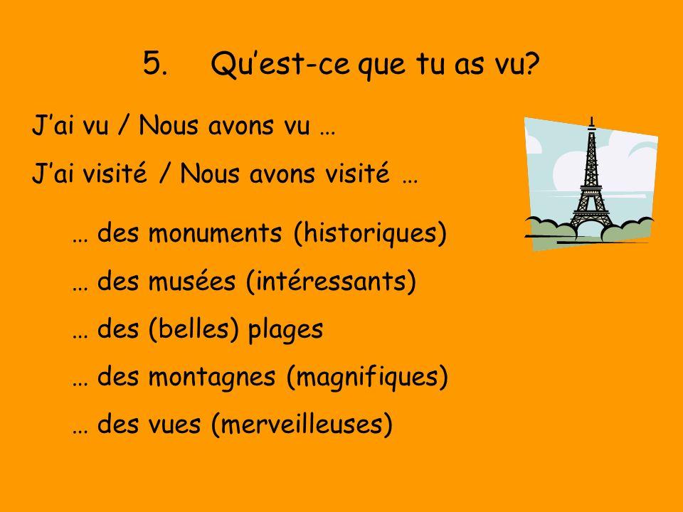 5.Quest-ce que tu as vu? Jai vu / Nous avons vu … Jai visité / Nous avons visité … … des monuments (historiques) … des musées (intéressants) … des (be