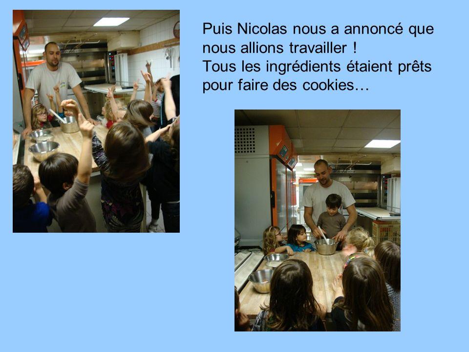 Puis Nicolas nous a annoncé que nous allions travailler .